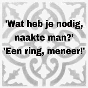 Wat heb je nodig, naakte man? Een ring, meneer!